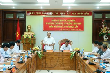 Thủ tướng Chính phủ Nguyễn Xuân Phúc: Đắk Lắk cần đẩy mạnh tái cơ cấu nền kinh tế