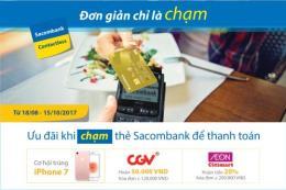 Cơ hội trúng iPhone 7 với giao dịch chỉ từ 50.000 đồng qua thẻ Sacombank Contactless