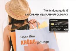 Phát hành thẻ tín dụng hoàn tiền không giới hạn Sacombank Visa Platinum Cashback