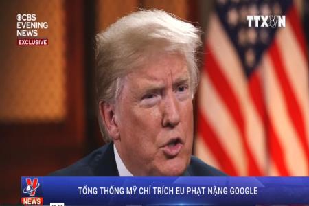 Tổng thống Mỹ chỉ trích EU phạt nặng Google