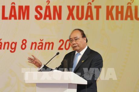 Thủ tướng Nguyễn Xuân Phúc: Đưa chế biến gỗ và lâm sản xuất khẩu thành một ngành mũi nhọn