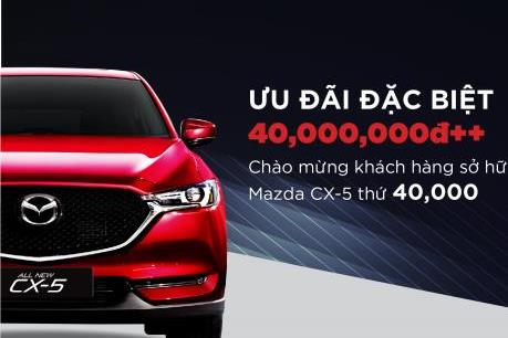 Vượt mốc 40.000 xe CX-5, Mazda Việt Nam ưu đãi khủng cho khách hàng