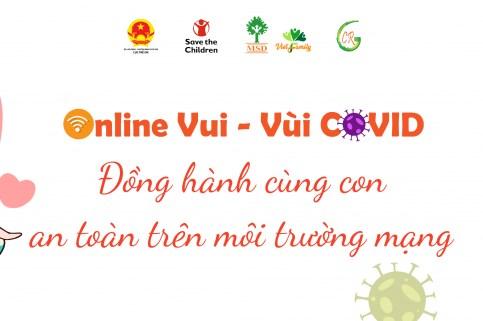 """Chiến dịch truyền thông trực tuyến """"Online vui – Vùi Covid"""" cùng các gia đình"""