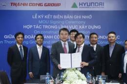 Tập đoàn Thành Công hợp tác cùng Hyundai E&C Hàn Quốc trong lĩnh vực xây dựng