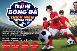 """Khởi động """"Trại hè Bóng đá Thiếu niên Toyota 2019"""" dành cho các em nhỏ"""