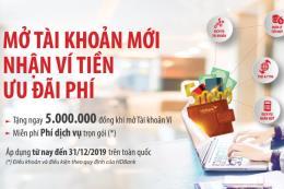 HDBank tặng 5 triệu đồng cho khách hàng mở mới tài khoản