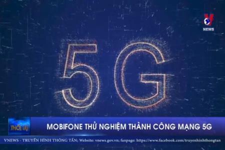 MobiFone thử nghiệm thành công mạng 5G