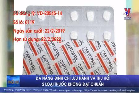 Đà Nẵng đình chỉ lưu hành và thu hồi 2 loại thuốc không đạt chuẩn